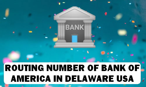 Routing Number of BANK OF AMERICA DELAWARE