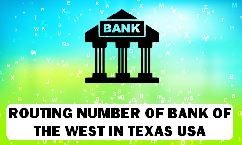 Routing Number of BANK OF THE WEST TEXAS