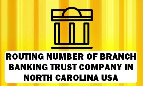 Routing Number of BRANCH BANKING & TRUST COMPANY NORTH CAROLINA