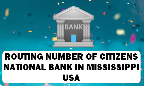 Routing Number of CITIZENS NATIONAL BANK MISSISSIPPI
