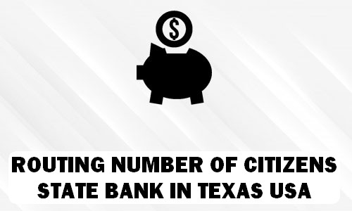 Routing Number of CITIZENS STATE BANK TEXAS