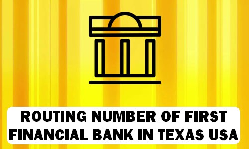 Routing Number of FIRST FINANCIAL BANK TEXAS