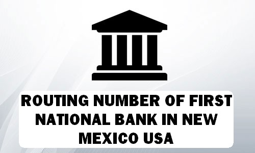 Routing Number of FIRST NATIONAL BANK NEW MEXICO