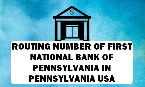 Routing Number of FIRST NATIONAL BANK OF PENNSYLVANIA PENNSYLVANIA