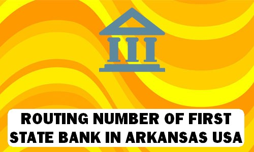 Routing Number of FIRST STATE BANK ARKANSAS