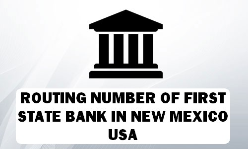 Routing Number of FIRST STATE BANK NEW MEXICO