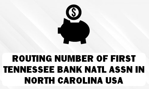 Routing Number of FIRST TENNESSEE BANK NATL ASSN NORTH CAROLINA