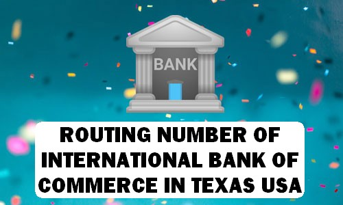 Routing Number of INTERNATIONAL BANK OF COMMERCE TEXAS