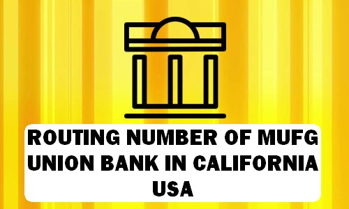 Routing Number of MUFG UNION BANK CALIFORNIA