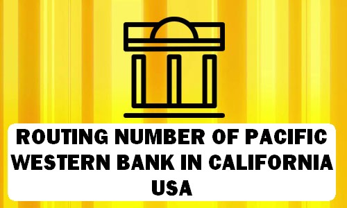 Routing Number of PACIFIC WESTERN BANK CALIFORNIA